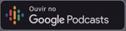 Link para ouvir o podcast no Google Podcasts